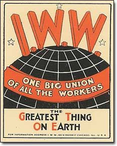 Poster with the IWW globe reading from top to bottom:  IWW / One Big Union Of All The Workers / The Greatest Thing On Earth