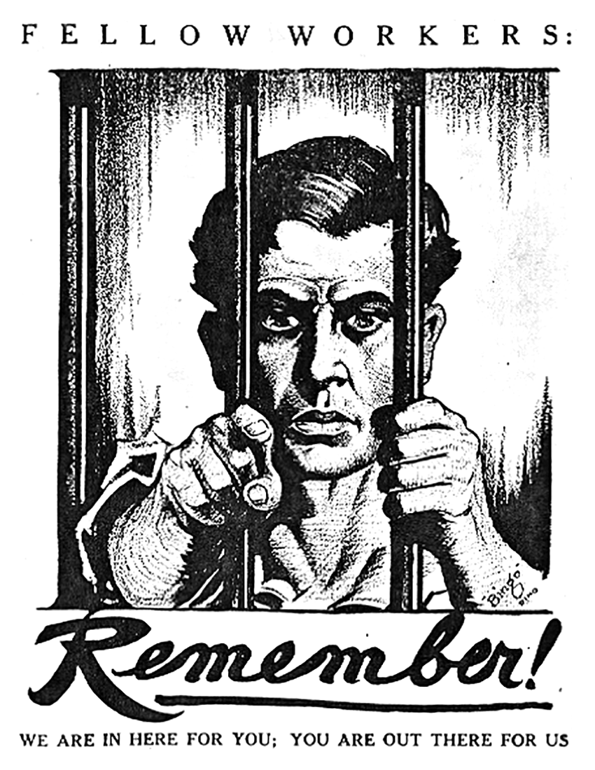 "Large IWW poster depicting a man behind bars who is pointing at the viewer.  The poster is labeled with the words ""Fellow Workers: Remember!  We are in here for you, you are out there for us."""
